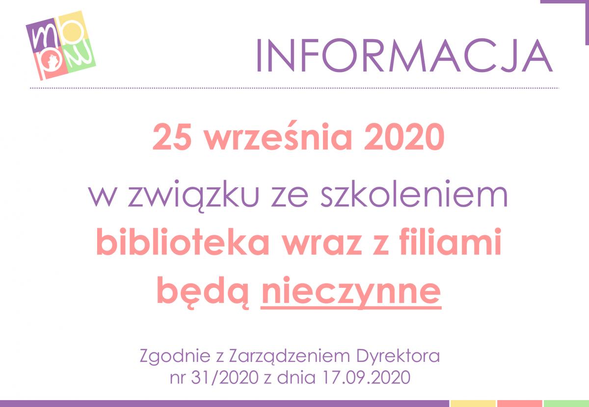Zgodnie z Zarządzeniem Dyrektora nr 31/2020 z dnia 17.09.2020 – ze względu na szkolenie – 25 września 2020 biblioteka oraz jej filie będą nieczynne.