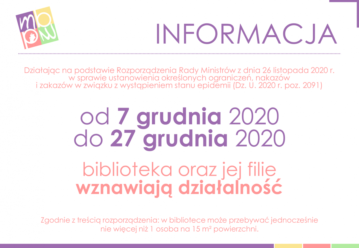 Od 7 grudnia 2020 do 27 grudnia 2020 biblioteki oraz jej filie wznawiają działalność. Zgodnie z treścią rozporządzenia w bibliotece może przebywać maksymalnie 1 osoba na 15 metrów kwadratowych.