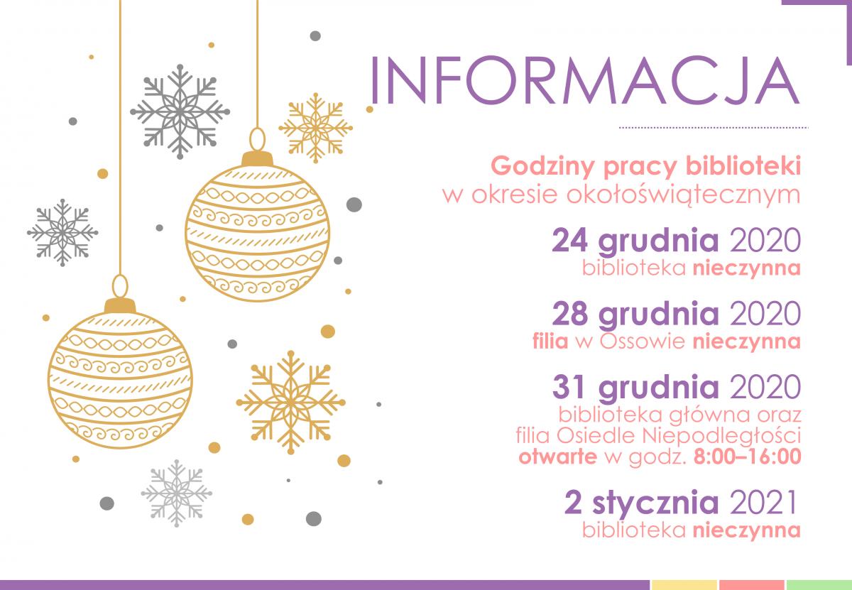 24 grudnia 2020biblioteka nieczynna28 grudnia 2020filia w Ossowie nieczynna31 grudnia 2020biblioteka główna orazfilia Osiedle Niepodległościotwarte w godz. 8:00–16:002 stycznia 2021biblioteka nieczynna