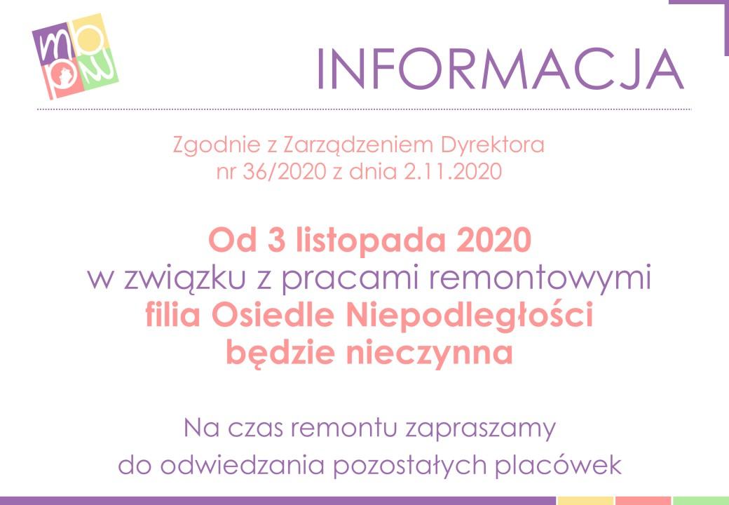 Zgodnie z Zarządzeniem Dyrektora nr 36/2020 z dnia 2.11.2020.Od 3 listopada 2020 w związku z pracami remontowymi filia Osiedle Niepodległości będzie nieczynna. Na czas remontu zapraszamy do odwiedzania pozostałych placówek.