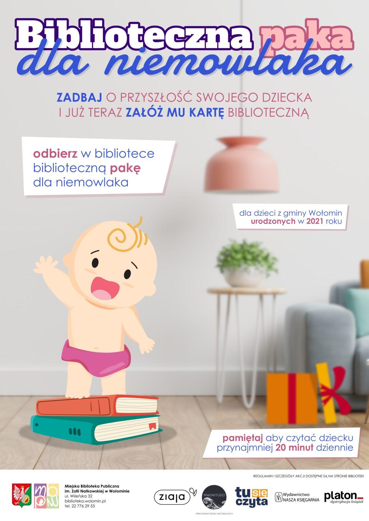 Biblioteczna paka dla niemowlaka. Zadbaj o przyszłość swojego dziecka i już teraz załóż mu kartę biblioteczną. Odbierz w bibliotece biblioteczną pakę dla niemowlaka. Dla dzieci z gminy Wołomin urodzonych w 2021 roku. Pamiętaj aby czytać dziecku przynajmniej 20 minut dziennie. Regulamin i szczegóły akcji dostępne na stronie biblioteki. Partnerzy akcji: Ziaja, Magnitudo - Pracownia Świec Naturalnych, Wydawnictwo Nasza Księgarnia, Platon - dystrybucja książek, Tu się czyta.