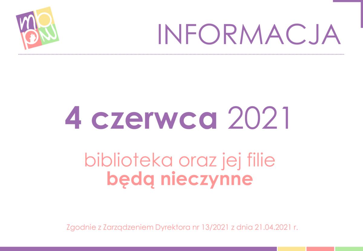 Informacja. 4 czerwca 2021 biblioteka oraz jej filie będą nieczynne. Zgodnie z Zarządzeniem Dyrektora nr 13/2021 z dnia 21.04.2021 r.