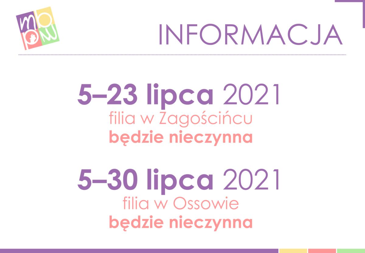 5–23 lipca 2021 filia w Zagościńcu będzie nieczynna; 5–30 lipca 2021 filia w Ossowie będzie nieczynna